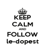 KEEP CALM AND FOLLOW le-dopest - Personalised Poster A4 size