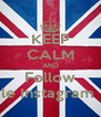 KEEP CALM AND Follow le Instagram  - Personalised Poster A4 size