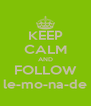 KEEP CALM AND FOLLOW le-mo-na-de - Personalised Poster A4 size