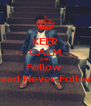 KEEP CALM AND Follow  Lead Never Follow  - Personalised Poster A4 size