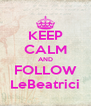 KEEP CALM AND FOLLOW LeBeatrici - Personalised Poster A4 size