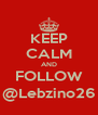 KEEP CALM AND FOLLOW @Lebzino26 - Personalised Poster A4 size