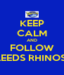 KEEP CALM AND FOLLOW LEEDS RHINOS  - Personalised Poster A4 size