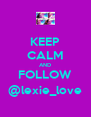 KEEP CALM AND FOLLOW @lexie_love - Personalised Poster A4 size