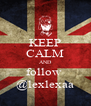 KEEP CALM AND follow  @lexlexaa - Personalised Poster A4 size