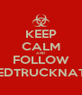 KEEP CALM AND FOLLOW LIFTEDTRUCKNATION - Personalised Poster A4 size