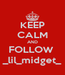 KEEP CALM AND FOLLOW  _lil_midget_ - Personalised Poster A4 size