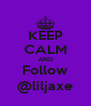 KEEP CALM AND Follow @liljaxe - Personalised Poster A4 size