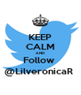 KEEP CALM AND Follow  @LilveronicaR  - Personalised Poster A4 size