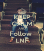 KEEP CALM AND Follow  LNF - Personalised Poster A4 size