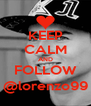 KEEP CALM AND FOLLOW @lorenzo99 - Personalised Poster A4 size