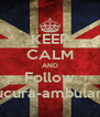 KEEP CALM AND Follow loucura-ambulante - Personalised Poster A4 size