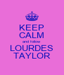 KEEP CALM and follow LOURDES TAYLOR - Personalised Poster A4 size