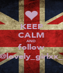 KEEP CALM AND follow @lovely_girlxx_ - Personalised Poster A4 size