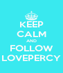 KEEP CALM AND FOLLOW LOVEPERCY - Personalised Poster A4 size