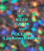 KEEP CALM AND FOLLOW -LpsBowsB4Bros- - Personalised Poster A4 size