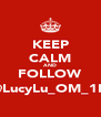 KEEP CALM AND FOLLOW @LucyLu_OM_1D - Personalised Poster A4 size
