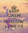 KEEP CALM AND FOLLOW LUKE <3 - Personalised Poster A4 size