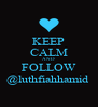 KEEP CALM AND FOLLOW @luthfiahhamid  - Personalised Poster A4 size
