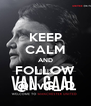 KEEP CALM AND FOLLOW @LvG_ID - Personalised Poster A4 size
