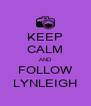 KEEP CALM AND FOLLOW LYNLEIGH - Personalised Poster A4 size