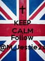 KEEP CALM And  Follow @M_Jessie2x - Personalised Poster A4 size