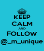 KEEP CALM AND FOLLOW @_m_unique - Personalised Poster A4 size