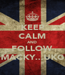 KEEP CALM AND FOLLOW MACKY...UKG - Personalised Poster A4 size