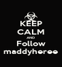 KEEP CALM AND Follow maddyheree - Personalised Poster A4 size