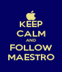 KEEP CALM AND FOLLOW MAESTRO - Personalised Poster A4 size