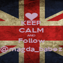 KEEP CALM AND Follow @magda_babez - Personalised Poster A4 size