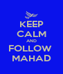 KEEP CALM AND FOLLOW  MAHAD - Personalised Poster A4 size