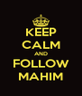 KEEP CALM AND FOLLOW MAHIM - Personalised Poster A4 size
