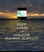 KEEP CALM AND FOLLOW MAHINA JEWELRY - Personalised Poster A4 size