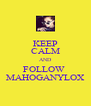 KEEP CALM AND FOLLOW  MAHOGANYLOX - Personalised Poster A4 size
