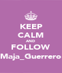 KEEP CALM AND FOLLOW Maja_Guerrero - Personalised Poster A4 size