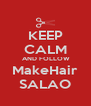 KEEP CALM  AND FOLLOW MakeHair SALAO - Personalised Poster A4 size