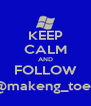 KEEP CALM AND FOLLOW @makeng_toes - Personalised Poster A4 size