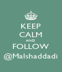 KEEP CALM AND FOLLOW @Malshaddadi - Personalised Poster A4 size