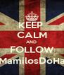 KEEP  CALM AND  FOLLOW @_MamilosDoHazza - Personalised Poster A4 size