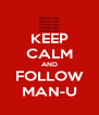 KEEP CALM AND FOLLOW MAN-U - Personalised Poster A4 size