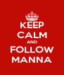 KEEP CALM AND FOLLOW MANNA - Personalised Poster A4 size