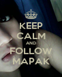 KEEP CALM AND FOLLOW MAPAK - Personalised Poster A4 size