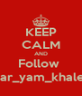KEEP CALM AND Follow  Mar_yam_khaled - Personalised Poster A4 size
