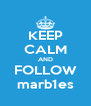 KEEP CALM AND FOLLOW marb1es - Personalised Poster A4 size