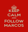 KEEP CALM AND FOLLOW MARCOS - Personalised Poster A4 size