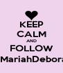 KEEP CALM AND FOLLOW @MariahDeborah - Personalised Poster A4 size