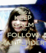 KEEP CALM AND FOLLOW @MARIE_HUERTA - Personalised Poster A4 size