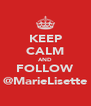 KEEP CALM AND FOLLOW @MarieLisette - Personalised Poster A4 size