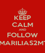 KEEP CALM AND FOLLOW @MARILIAS2MTV - Personalised Poster A4 size